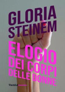"""""""Elogio dei corpi delle donne"""" di Gloria Steinem su Roba da donne.it"""