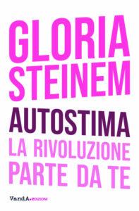 """""""Autostima"""" di Gloria Steinem, in uscita il 4 ottobre, sull'Espresso.it"""